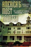 America's Most Haunted: The Secrets of Famous Paranormal Places - Eric Olsen, Theresa Argie