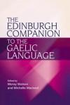 The Edinburgh Companion to the Gaelic Language - Michelle Macleod, Moray Watson