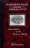 Unfortunate Emigrants: Narratives of the Donner Party - Kristin Johnson