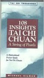 108 Insights Into Tai Chi Chuan: A String of Pearls - Michael Gilman