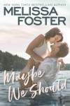 Maybe We Should (Silver Harbor) - Melissa Foster
