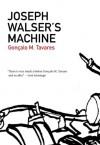 Joseph Walser's Machine - Gonçalo M. Tavares, Rhett McNeil