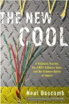 The New Cool: A Visionary Teacher, His FIRST Robotics Team, and the Ultimate Battle of Smarts - Neal Bascomb
