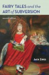 Fairy Tales and the Art of Subversion: The Classical Genre for Children and the Process of Civilization - Jack Zipes