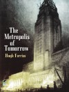 The Metropolis of Tomorrow - Hugh Ferriss