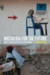 Nostalgia for the Future: West Africa after the Cold War - Charles Piot