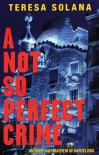 A Not So Perfect Crime (The Borja and Eduard Barcelona Series) - Teresa Solana