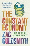 The Constant Economy: How to Create a Stable Society - Zac Goldsmith