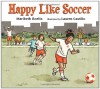 Happy Like Soccer - Maribeth Boelts, Lauren Castillo