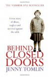 Behind Closed Doors: A True Story of Abuse, Neglect and Survival Against the Odds - Jenny Tomlin