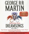 Selections from Dreamsongs 1: Fan Fiction and Sci-Fi from Martin's Early Years: Unabridged Selections - George R.R. Martin