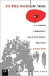 In the Wake of War: `Les Anciens Combattants' and French Society 1914-1939 - Antoine Prost, Helen McPhail
