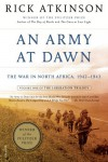 An Army at Dawn: The War in North Africa, 1942-1943, Volume One of the Liberation Trilogy - Rick Atkinson