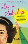 Lost in Suburbia: A Momoir: How I Got Pregnant, Lost Myself, and Got My Cool Back in the New Jersey Suburbs - Tracy Beckerman