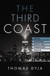 The Third Coast: When Chicago Built the American Dream - Thomas Dyja