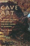 Cave Art: A Guide to the Decorated Ice Age Caves of Europe - Paul G. Bahn
