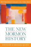 The New Mormon History: Revisionist Essays on the Past - D. Michael Quinn