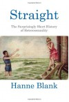 Straight: The Surprisingly Short History of Hetrosexuality - Hanne Blank