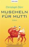 Muscheln für Mutti: Roman - Christoph Dörr
