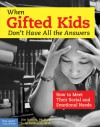 When Gifted Kids Don't Have All the Answers: How to Meet Their Social and Emotional Needs - Jim Delisle, Judy Galbraith