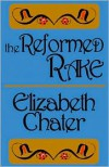 The Reformed Rake - Elizabeth Chater