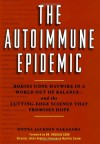 The Autoimmune Epidemic: Bodies Gone Haywire in a World Out of Balance--and the Cutting-Edge Science that Promises Hope - Donna Jackson Nakazawa