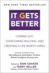 It Gets Better: Coming Out, Overcoming Bullying, and Creating a Life Worth Living - Dan Savage (Editor),  Terry Miller (Editor)