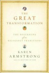 The Great Transformation: The Beginning of Our Religious Traditions - Karen Armstrong