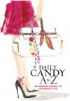 Daily Candy A to Z: An Insider's Guide to the Sweet Life - DailyCandy Inc., Dany Levy