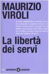 La libertà dei servi - Maurizio Viroli