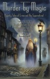 Murder by Magic: Twenty Tales of Crime and the Supernatural - Rosemary Edghill, Keith R.A. DeCandido, Lillian Stewart Carl, Josepha Sherman, Debra Doyle, Roberta Gellis, Diane Duane, Mercedes Lackey, Laura Anne Gilman, Susan R. Matthews, Teresa Edgerton, Sharon Lee, Steve Miller, Jennifer Roberson, James D. Macdonald, Susan Krinar