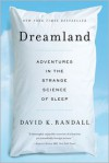 Dreamland: Adventures in the Strange Science of Sleep - David K. Randall
