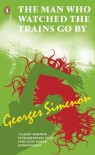 The Man Who Watched The Trains Go By (Penguin Red Classics) - Georges Simenon