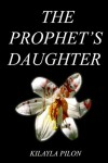 The Prophet's Daughter - Kilayla Pilon