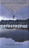 Field Notes From A Catastrophe - Elizabeth Kolbert