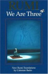 Rumi: We Are Three - Rumi, Coleman Barks