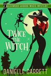 Twice the Witch: A Beechwood Harbor Magic Mystery - Danielle Garrett