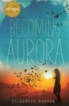 Becoming Aurora - Elizabeth Kasmer