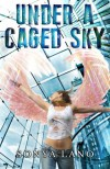 Under A Caged Sky - Sonya Lano