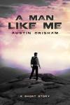 A Man Like Me: A Science Fiction Short Story - Austin Grisham