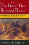 The Battle That Stopped Rome: Emperor Augustus, Arminius, and the Slaughter of the Legions in the Teutoburg Forest - Peter S. Wells