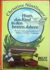 Hugo, das Kind in den besten Jahren: Roman nach phantastischen Bildern von Jörg Wollmann - Christine Nöstlinger, Jörg Wollmann