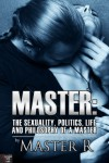 Master: The Sexuality, Politics, Life, and Philosophy of a Master - Master R