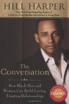 The Conversation: How Black Men and Women Can Build Loving, Trusting Relationships - Hill Harper