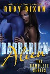 Barbarian Alien - The Complete Serial: A SciFi Alien Serial Romance (Ice Planet Barbarians Book 14) - Ruby Dixon