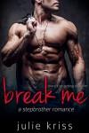 Break Me: A Stepbrother Romance - Julie Kriss