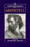 The Cambridge Companion to Aristotle (Companions to Philosophy) - Jonathan Barnes