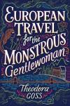 European Travel for the Monstrous Gentlewoman (The Extraordinary Adventures of the Athena Club) - Theodora Goss