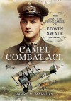 Camel Combat Ace: The Great War Flying Career of Edwin Swale CBE OBE DFC* - Barry M Marsden