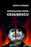 Apocalipsa după Ceauşescu - Sergiu Somesan